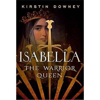 Isabella - The Warrior Queen by Kirstin Downey - 9780307742162 Book