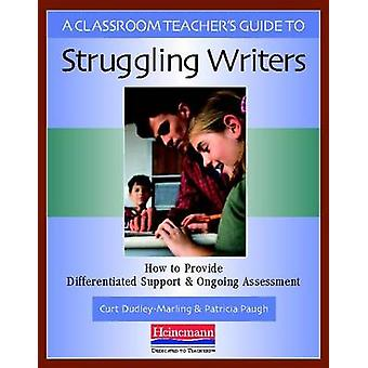 A Classroom Teacher's Guide to Struggling Writers by Curt Dudley-Marl