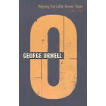 Keeping Our Little Corner Clean - 1942-1943 by George Orwell - 9780436