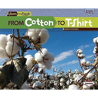 From Cotton to T-Shirt by Robin Nelson - 9780761385721 Book