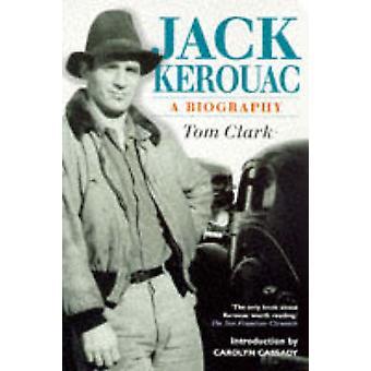 Jack Kerouac - A Biography (New edition) by Tom Clark - Carolyn Cassad