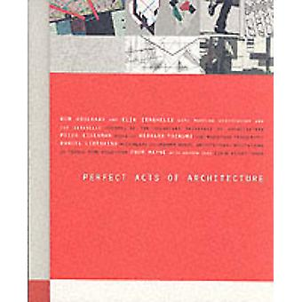 Perfect Acts of Architecture by Jeffrey Kipnis - Terence Riley - 9780