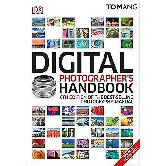 Digital Photographer's Handbook - 6th Edition by Tom Ang - 9781465450