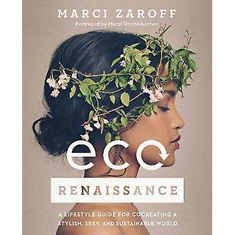 ECOrenaissance - A Lifestyle Guide for Cocreating a Stylish - Sexy - a