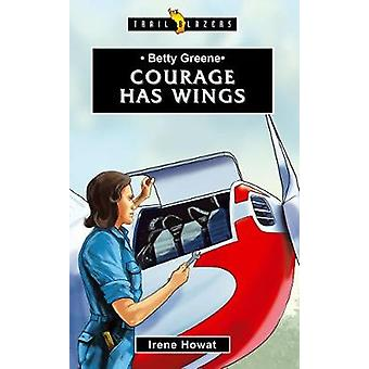 Betty Greene - Courage Has Wings by Irene Howat - 9781527100084 Book