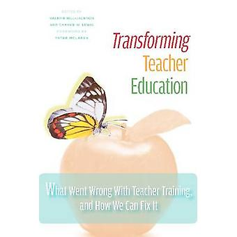 Transforming Teacher Education - What Went Wrong with Teacher Training