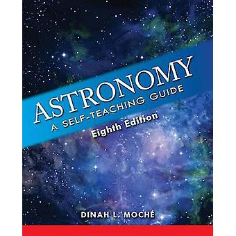 Astronomy - A Self-Teaching Guide (8th) by Dinah L Moche - 97816204599