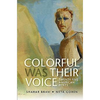 Colorful Was Their Voice - Twenty-Five American Poets by Shahar Bram -