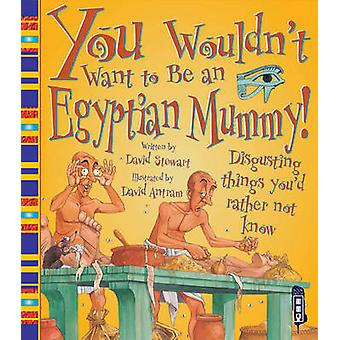 You Wouldn't Want to be an Egyptian Mummy! by David Stewart - David A