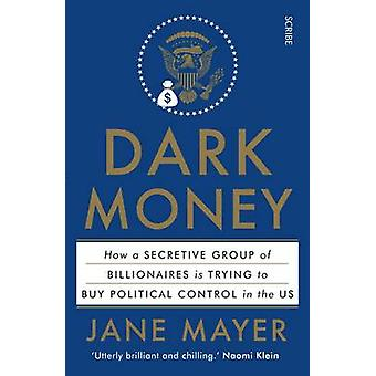 Dark Money - How a Secretive Group of Billionaires is Trying to Buy Po