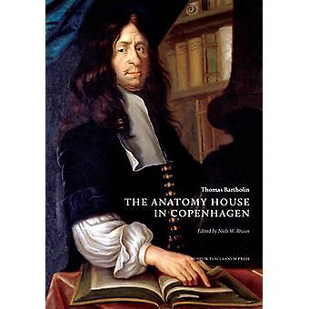 Thomas Bartholin - The Anatomy House in Copenhagen by Niels W. Bruun -