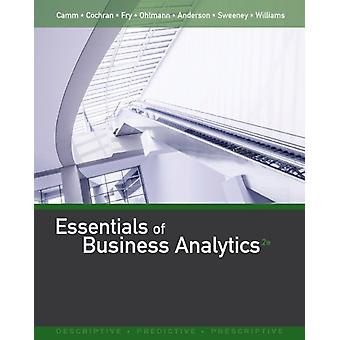 Essentials Of Business Analytics by Camm Jeffrey D. Cochran James Fry Michael Anderson David Williams Thomas Sweeney Dennis
