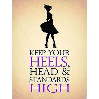 Keep Your Heels, Head And Standards High Small Steel Sign 200Mm X 150Mm