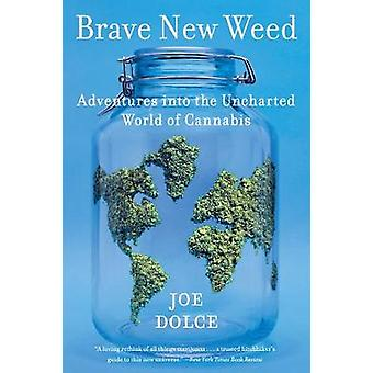 Brave New Weed - Adventures into the Uncharted World of Cannabis by Jo