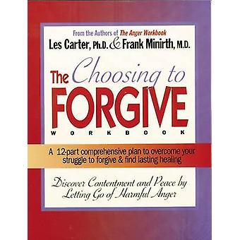 The Choosing to Forgive Workbook by Les Carter - Frank B. Minirth - 9