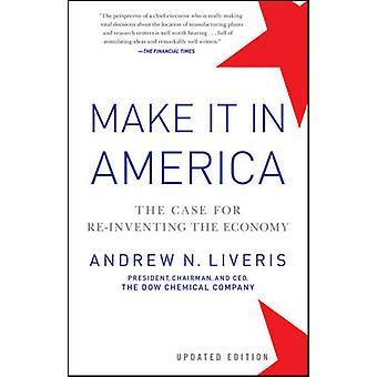 Machen Sie es in Amerika - The Case for neu zu erfinden, die Wirtschaft (Revised ed