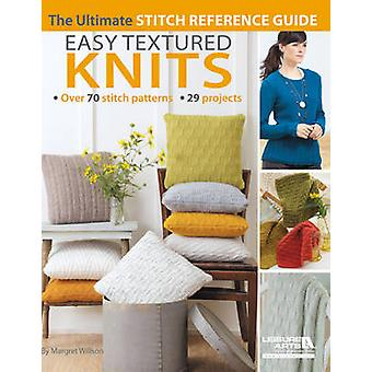 Easy Textured Knits - The Ultimate Stitch Reference Guide by Margret W