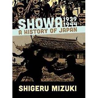 Showa 1939-1944 - A History of Japan by Shigeru Mizuki - 9781770461512
