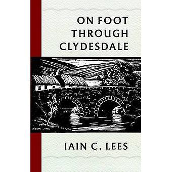À pied à travers Clydesdale par Ian C. Lees - John White - David Carvel