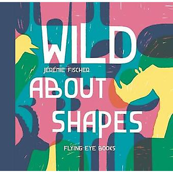 Wild About Shapes by Jeremie Fischer - Jeremie Fischer - 978190926338