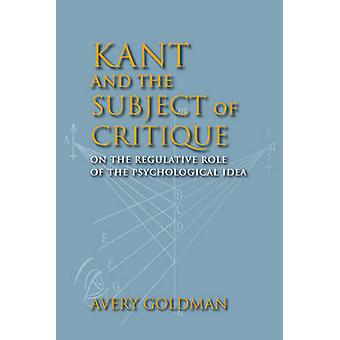 Kant and the Subject of Critique - On the Regulative Role of the Psych