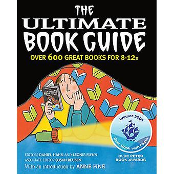 The Ultimate Book Guide - Over 600 Good Books for 8-12s by Daniel Hahn