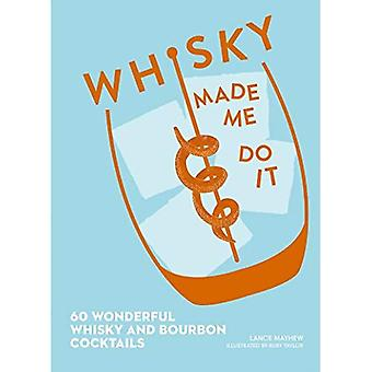Whisky Made Me Do It : 60 merveilleux cocktails, whisky et bourbon