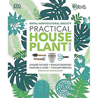 RHS Practical House Plant�Book: Choose The Best, Display�Creatively, Nurture and Care,�175 Plant Profiles