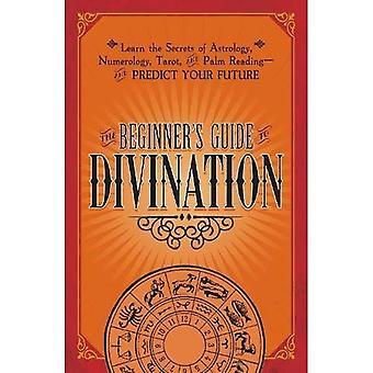 Beginner's Guide to spådom: Lær hemmelighederne af astrologi, Numberology, Tarot og Palm Reading - og...