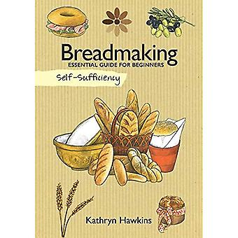Breadmaking: Essential Guide for Beginners (Self Sufficiency)