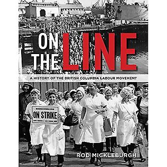 On the Line: A History of� the British Columbia Labour Movement