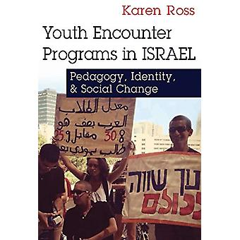 Youth Encounter Programs in Israel - Pedagogy - Identity - and Social