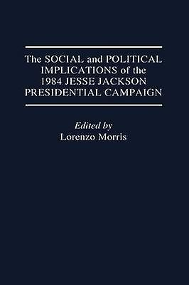 The Social and Political Implications of the 1984 Jesse Jackson Presidential Campaign by vert & Rodney