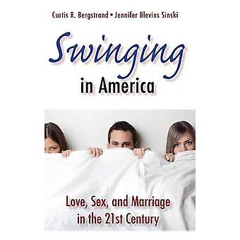 Swinging in America Love Sex and Marriage in the 21st Century by Bergstrand & Curtis