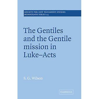 The Gentiles and the Gentile Mission in LukeActs by Wilson & Leslie
