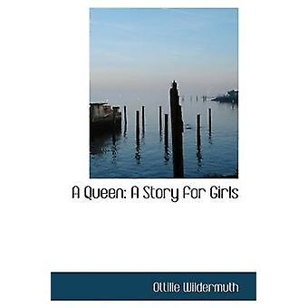 A Queen A Story for Girls by Wildermuth & Ottilie