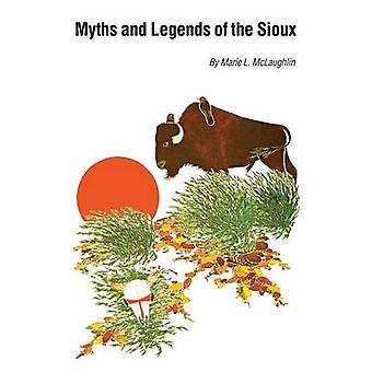 Myths and Legends of the Sioux by McLaughlin & Marie L.
