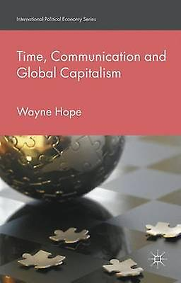 Time Communication and Global Capitalism by Hope & Wayne