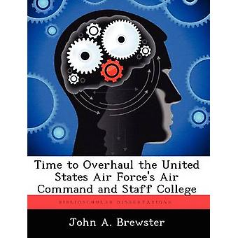 Time to Overhaul the United States Air Forces Air Command and Staff College by Brewster & John A.