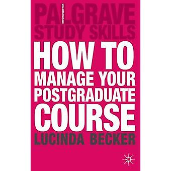 How to Manage your Postgraduate Course by Becker & Lucinda