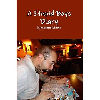 A Stupid Boys Diary by Johnson & JasonJames