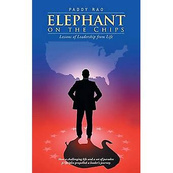 Elephant on the Chips Lessons of Leadership from Life by Rao & Paddy