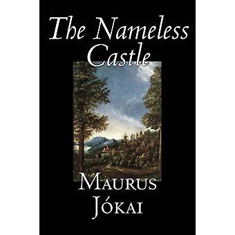 The Nameless Castle by Maurus Jokai Fiction Historical by Jokai & Maurus