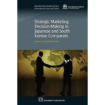 Strategic Marketing DecisionMaking Within Japanese and South Korean Companies by Lee & YangIm