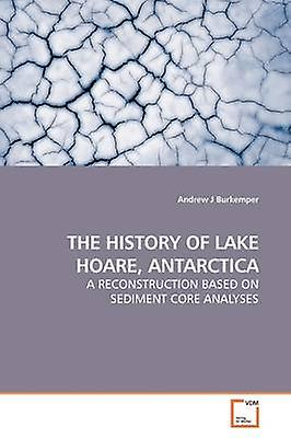 THE HISTORY OF LAKE HOARE ANTARCTICA by J Burkemper & Andrew