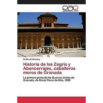 Historia de los Zegrs y Abencerrajes caballeros moros de Granada by Al Shamary Shatha