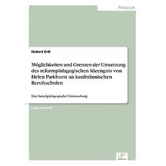 Mglichkeiten Und Grenzen der Umsetzung des Reformpdagogischen Ideenguts von Helen Parkhurst ein Kaufmnnischen Berufsschulen von Ertl & Hubert