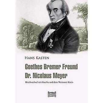 Goethes Bremer Freund Nicolaus Meyer Briefwechsel mit Goethe und mark Weimarer Kreis av Kasten & Hans