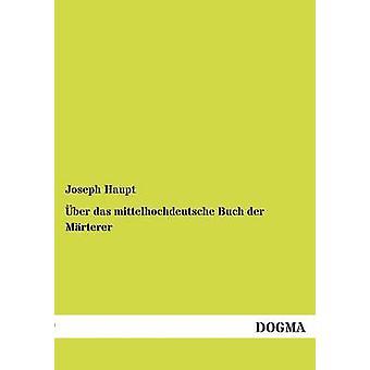 ber das mittelhochdeutsche Buch der Mrterer by Haupt & Joseph
