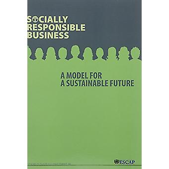 Socially Responsible Business - A Model for a Sustainable Future by Un